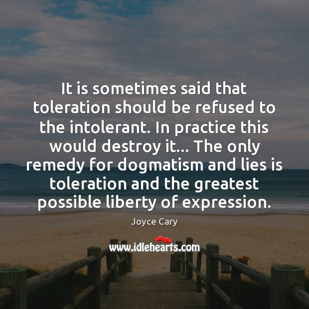 It is sometimes said that toleration should be refused to the intolerant. Joyce Cary Picture Quote