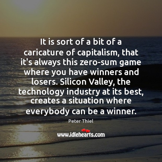 It is sort of a bit of a caricature of capitalism, that Peter Thiel Picture Quote