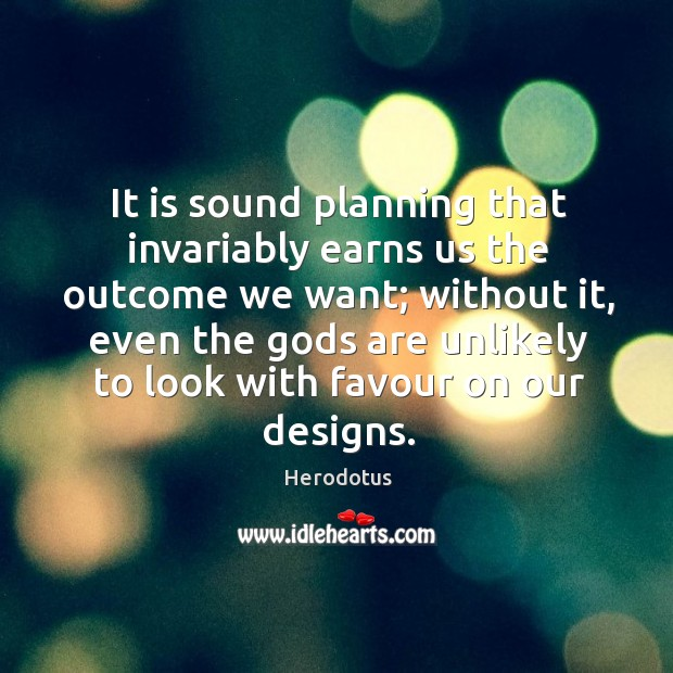 It is sound planning that invariably earns us the outcome we want; Image