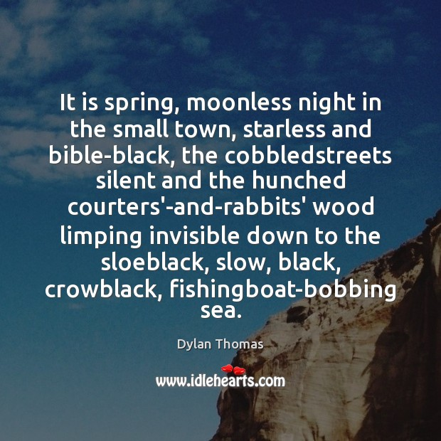 It is spring, moonless night in the small town, starless and bible-black, Image