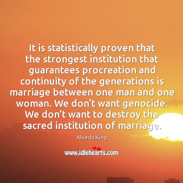 It is statistically proven that the strongest institution that guarantees procreation and Alveda King Picture Quote