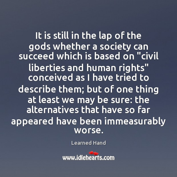 It is still in the lap of the Gods whether a society Learned Hand Picture Quote