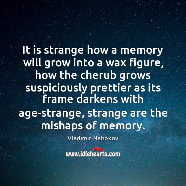 Image, It is strange how a memory will grow into a wax figure,