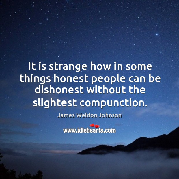 It is strange how in some things honest people can be dishonest James Weldon Johnson Picture Quote