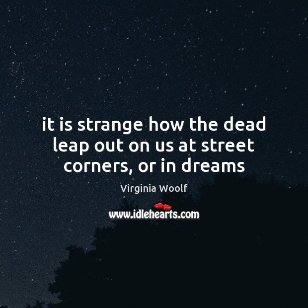 Image, It is strange how the dead leap out on us at street corners, or in dreams
