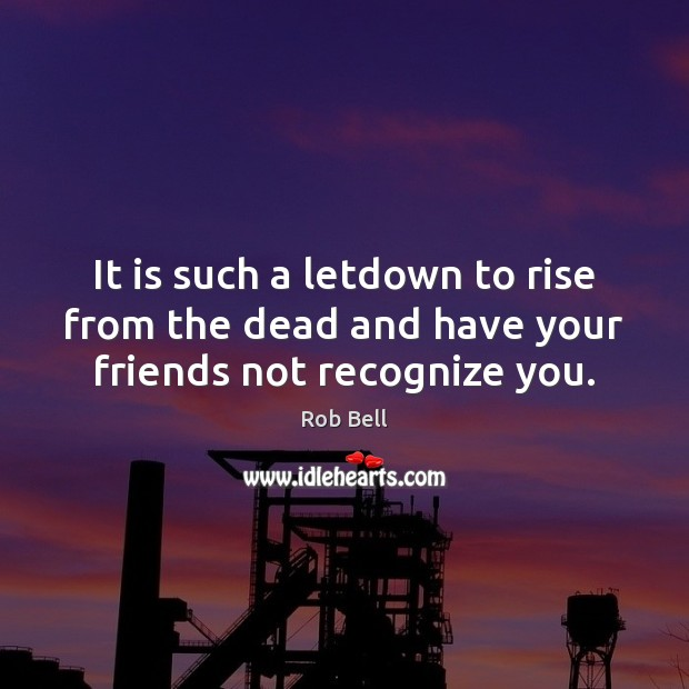 It is such a letdown to rise from the dead and have your friends not recognize you. Image