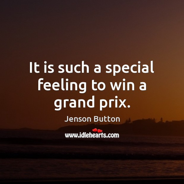 It is such a special feeling to win a grand prix. Jenson Button Picture Quote