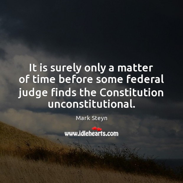 It is surely only a matter of time before some federal judge Mark Steyn Picture Quote