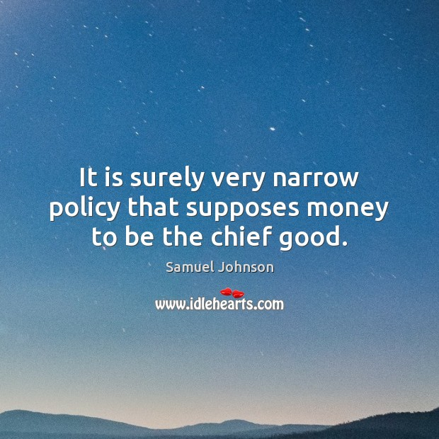 Image, It is surely very narrow policy that supposes money to be the chief good.