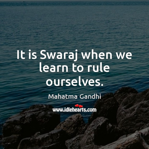 It is Swaraj when we learn to rule ourselves. Image