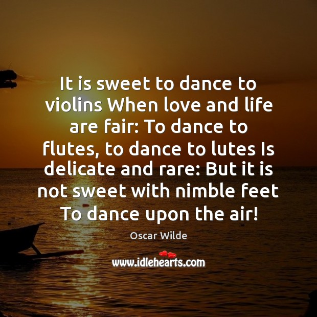 It is sweet to dance to violins When love and life are Image