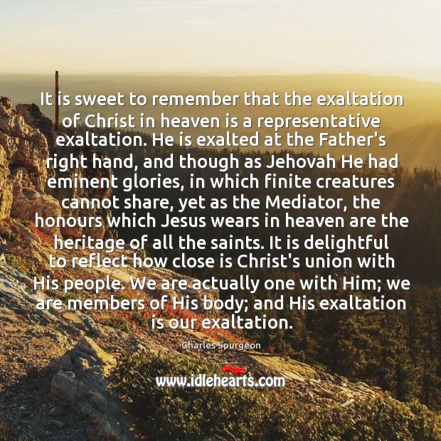 It is sweet to remember that the exaltation of Christ in heaven Image