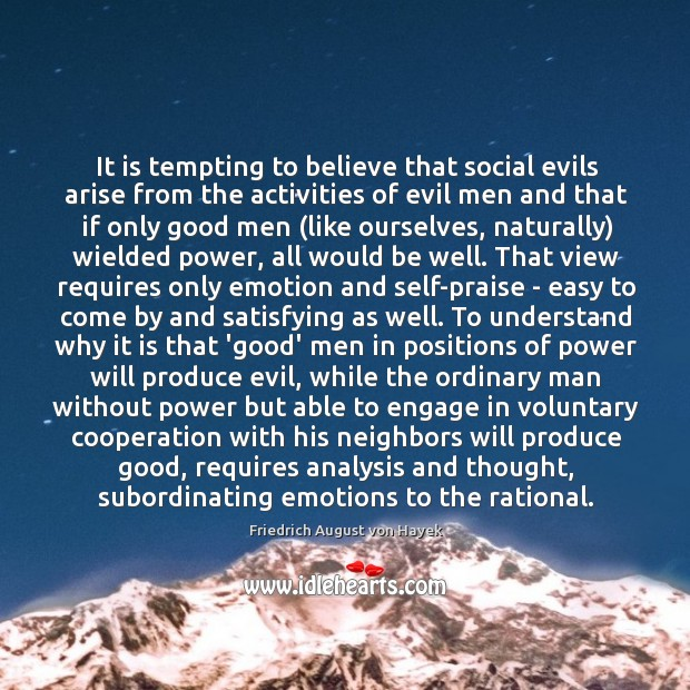 It is tempting to believe that social evils arise from the activities Image