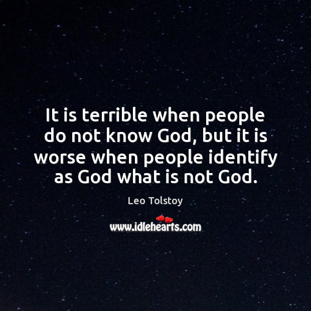 It is terrible when people do not know God, but it is Leo Tolstoy Picture Quote