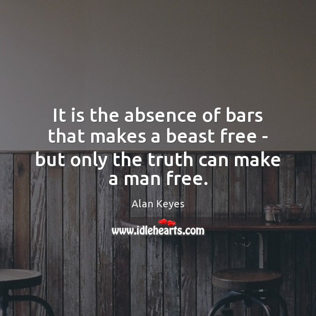 Image, It is the absence of bars that makes a beast free –