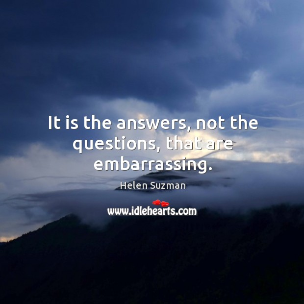 It is the answers, not the questions, that are embarrassing. Image