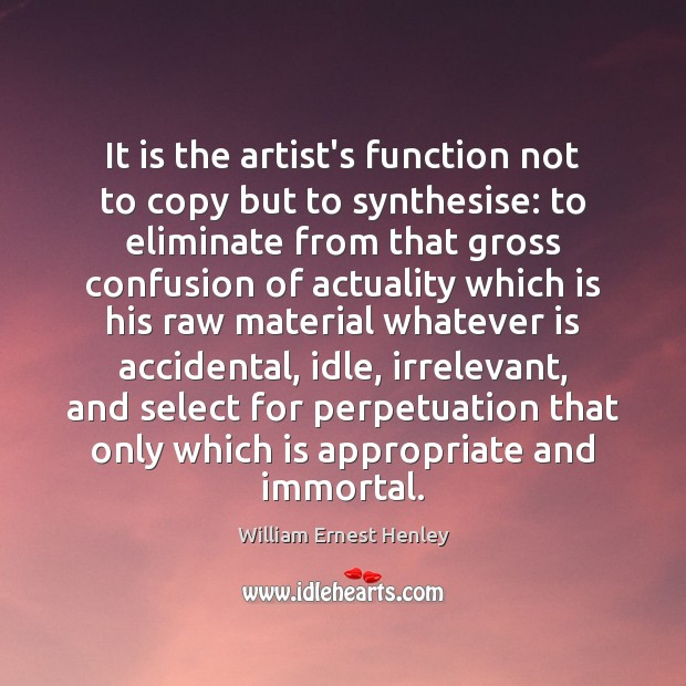 It is the artist's function not to copy but to synthesise: to Image