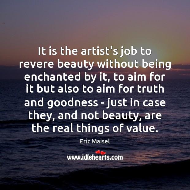 It is the artist's job to revere beauty without being enchanted by Image