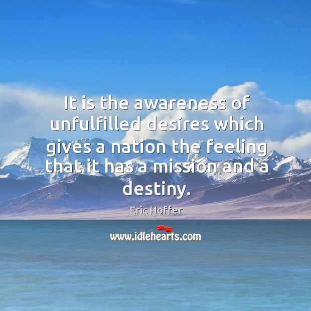 Image, It is the awareness of unfulfilled desires which gives a nation the feeling that it has a mission and a destiny.