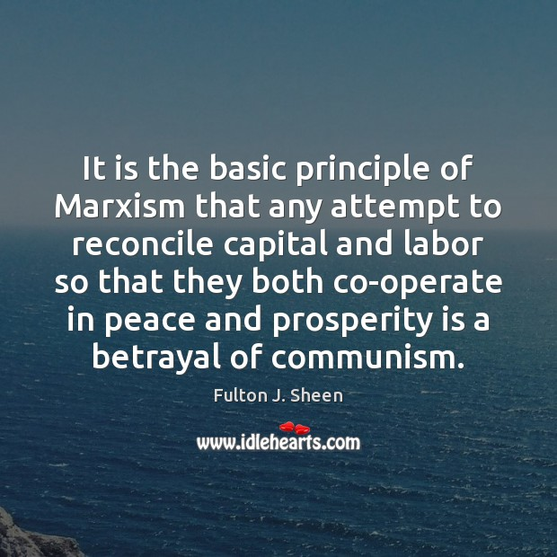 It is the basic principle of Marxism that any attempt to reconcile Fulton J. Sheen Picture Quote