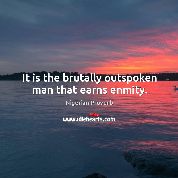 Image, It is the brutally outspoken man that earns enmity.