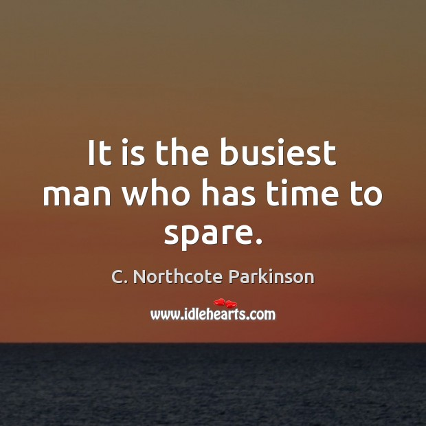 Image, It is the busiest man who has time to spare.