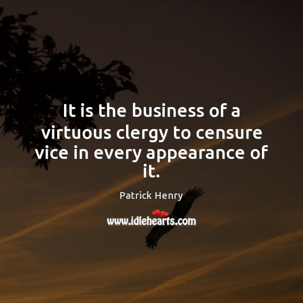 Image, It is the business of a virtuous clergy to censure vice in every appearance of it.