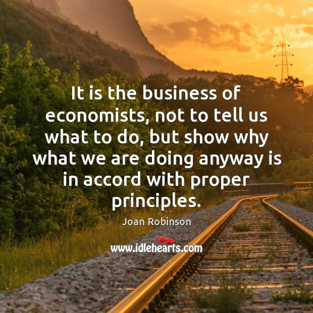 It is the business of economists, not to tell us what to Joan Robinson Picture Quote