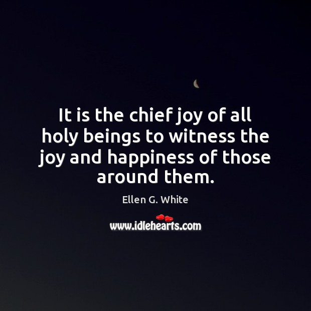It is the chief joy of all holy beings to witness the Joy and Happiness Quotes Image