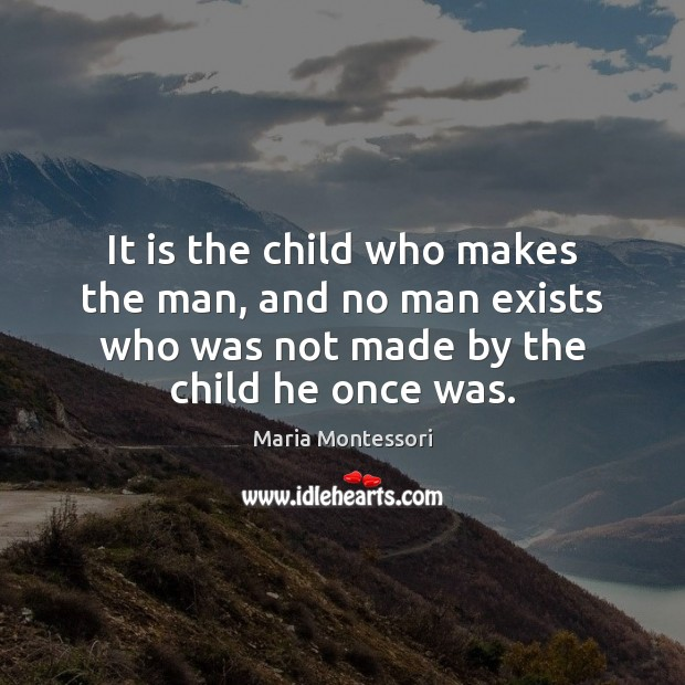 It is the child who makes the man, and no man exists Image