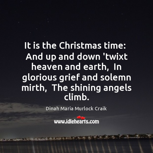 Image, It is the Christmas time:  And up and down 'twixt heaven and