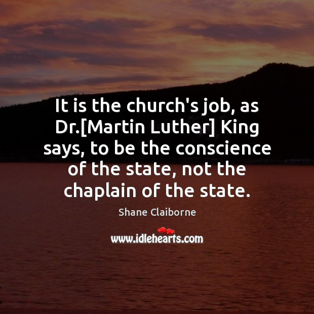 Image, It is the church's job, as Dr.[Martin Luther] King says, to