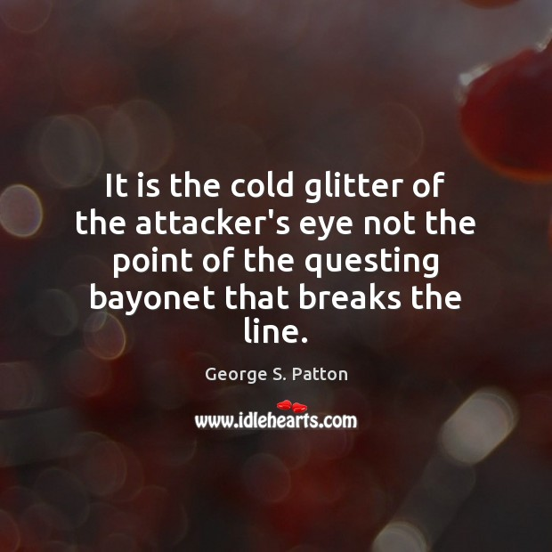 It is the cold glitter of the attacker's eye not the point Image