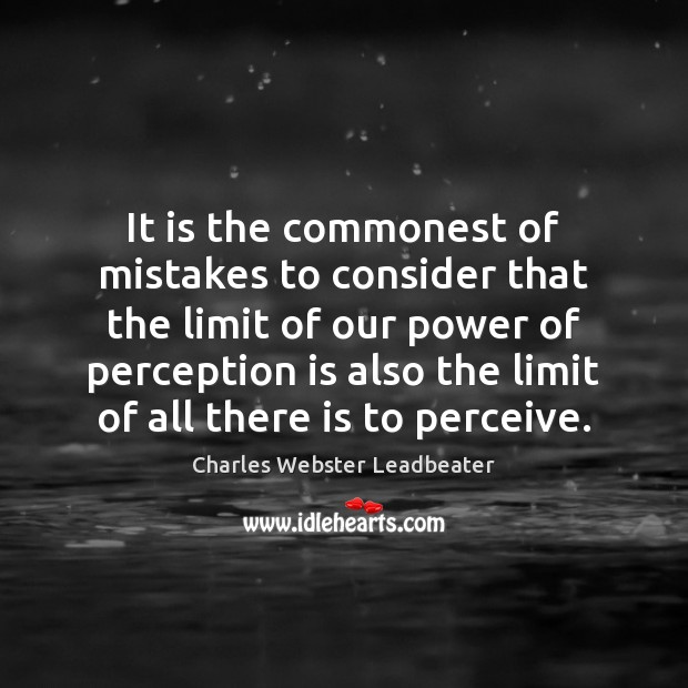 It is the commonest of mistakes to consider that the limit of Charles Webster Leadbeater Picture Quote