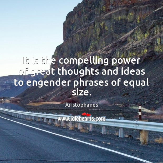 Image, It is the compelling power of great thoughts and ideas to engender phrases of equal size.