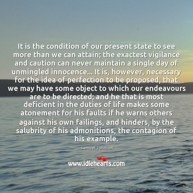 It is the condition of our present state to see more than Samuel Johnson Picture Quote