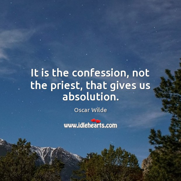 Image, It is the confession, not the priest, that gives us absolution.