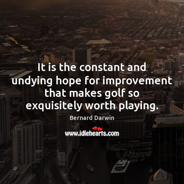 Image, It is the constant and undying hope for improvement that makes golf