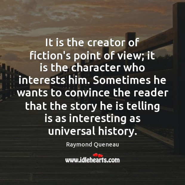 It is the creator of fiction's point of view; it is the Image