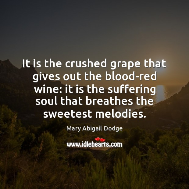 It is the crushed grape that gives out the blood-red wine: it Image
