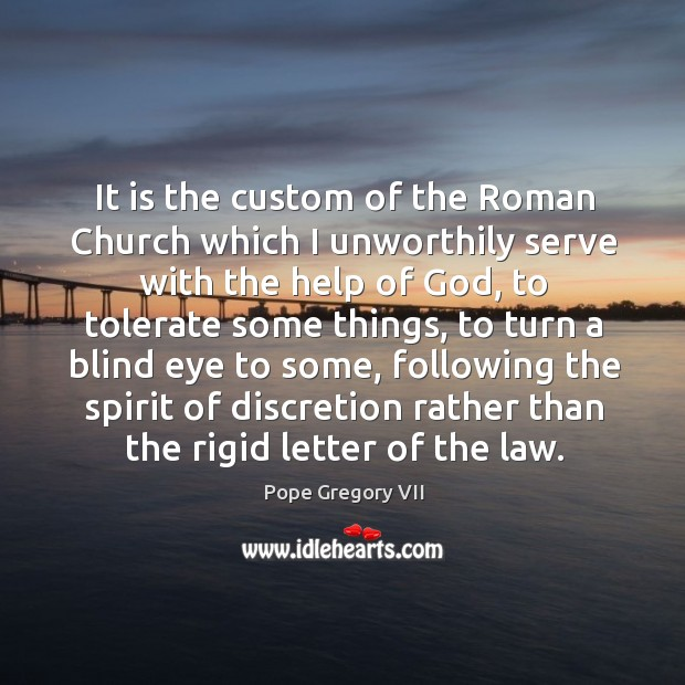 It is the custom of the roman church which I unworthily serve with the help of God Image