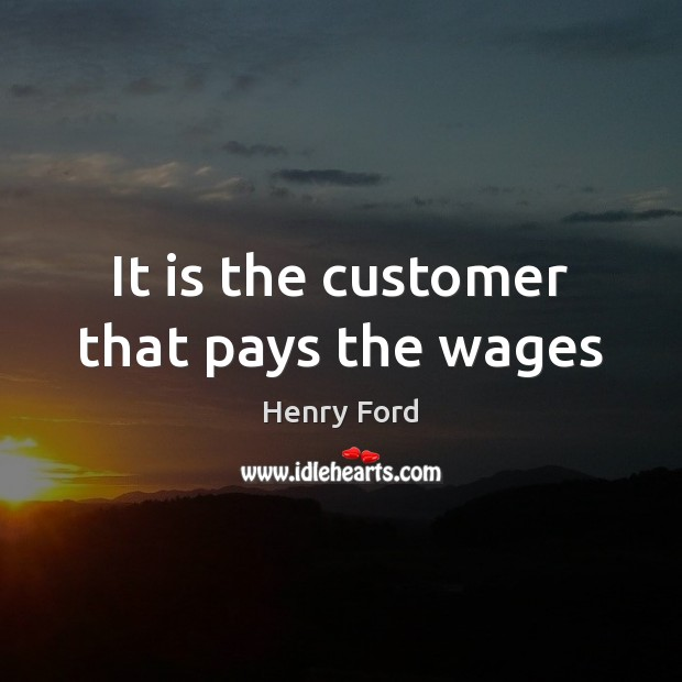 Image, It is the customer that pays the wages