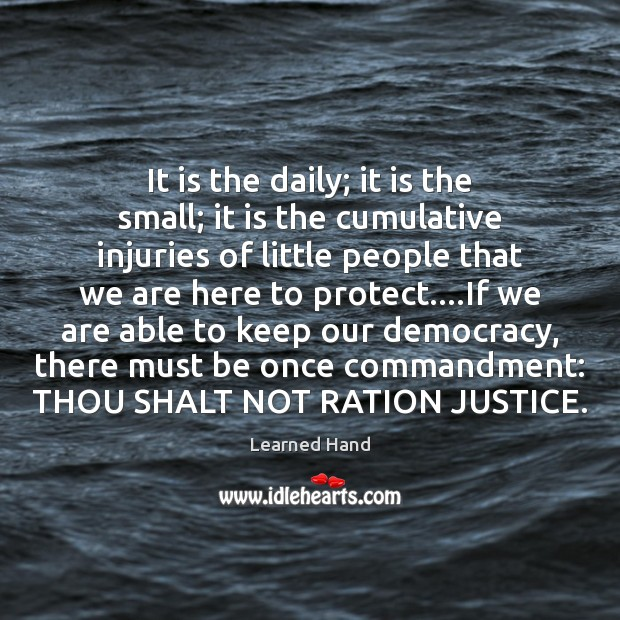 It is the daily; it is the small; it is the cumulative Learned Hand Picture Quote