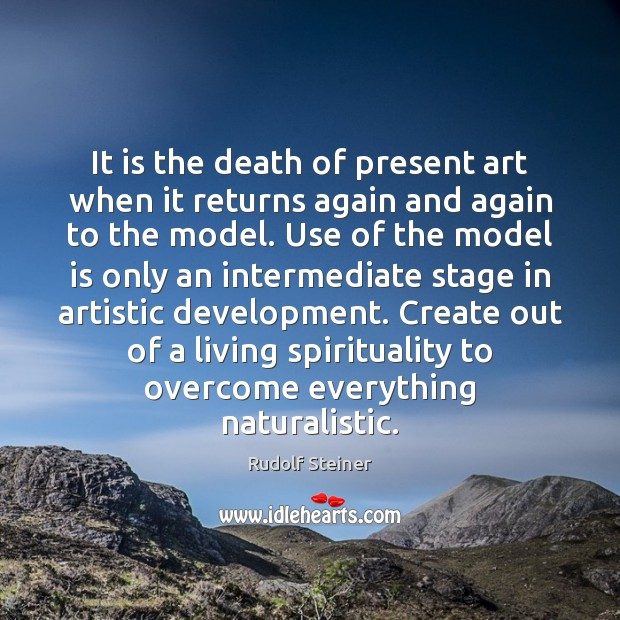 It is the death of present art when it returns again and Rudolf Steiner Picture Quote