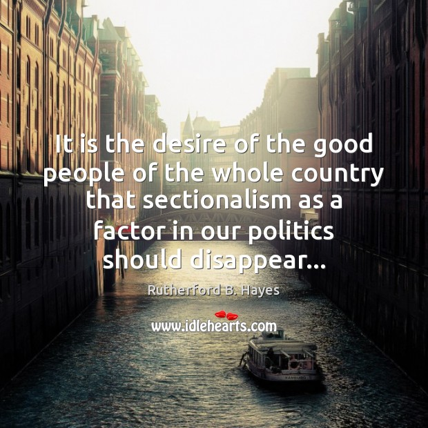 It is the desire of the good people of the whole country Rutherford B. Hayes Picture Quote