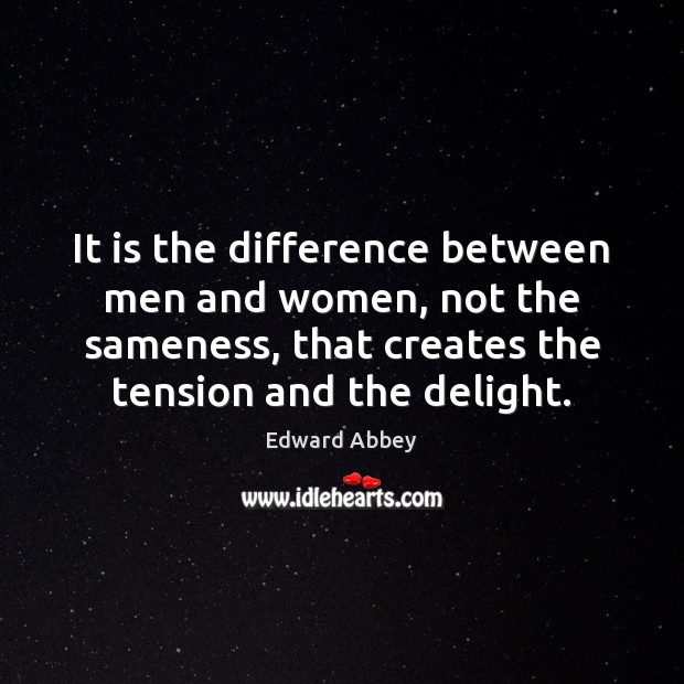 It is the difference between men and women, not the sameness, that Image