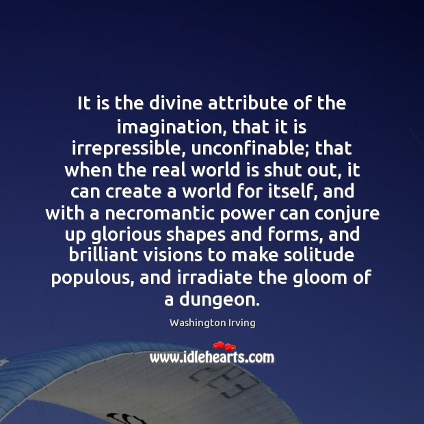 It is the divine attribute of the imagination, that it is irrepressible, Washington Irving Picture Quote