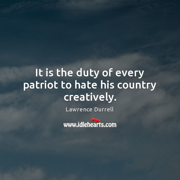 Image, It is the duty of every patriot to hate his country creatively.