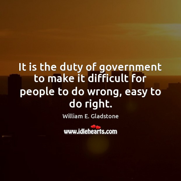 It is the duty of government to make it difficult for people Image