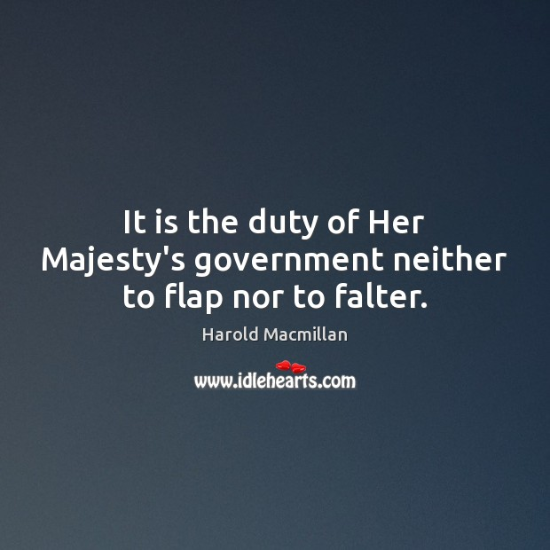 It is the duty of Her Majesty's government neither to flap nor to falter. Image